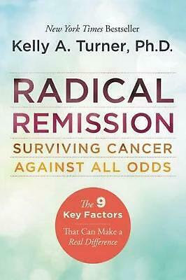 Radical Remission: Surviving Cancer Against All Odds by Kelly A. Turner (English
