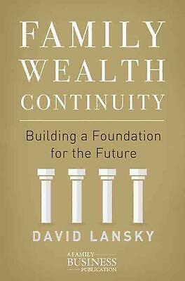 Family Wealth Continuity: Building a Foundation for the Future by David Lansky (