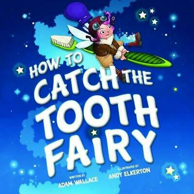 How to Catch the Tooth Fairy by Adam Wallace (English) Hardcover Book Free Shipp