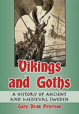 Vikings and Goths: A History of Ancient and Medieval Sweden by Gary Dean Peterso