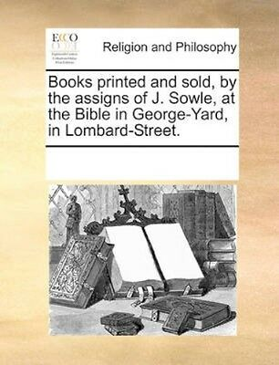 NEW Books Printed And Sold, By The Assigns Of J.... BOOK (Paperback / softback)