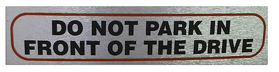 """/""""DO NOT PARK IN FRONT OF THE DRIVE/"""" Sign High Quality Metallic Self Adhesive"""