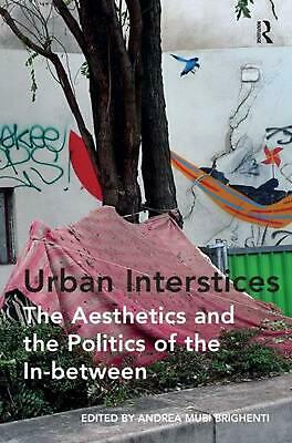 Urban Interstices: The Aesthetics and the Politics of the In-between by Andrea M