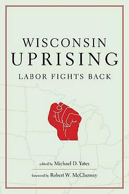 Wisconsin Uprising: Labor Fights Back by Michael D. Yates (English) Hardcover Bo