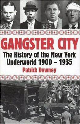 Gangster City : The History of the New York Underworld 1900-1935 by Patrick...