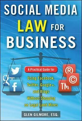 Social Media Law for Business: A Practical Guide for Using Facebook, Twitter, Go