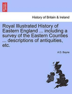 NEW Royal Illustrated History of Eastern England ... Including a Survey of the E