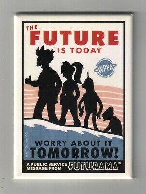 Futurama The Future Is Today Worry About It Tomorrow! Refrigerator Magnet UNUSED