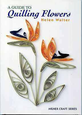 A Guide To QUILLING FLOWERS by Helen Walters Soft Cover