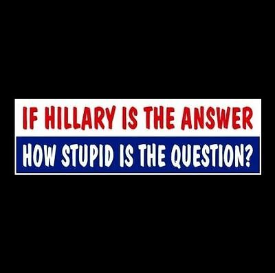 """Funny """"IF HILLARY IS THE ANSWER"""" anti Clinton Democrat BUMPER STICKER decal GOP"""
