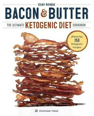 Bacon & Butter: The Ultimate Ketogenic Diet Cookbook (Paperback or Softback)