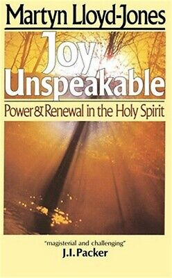 Joy Unspeakable : Power and Renewal in the Holy Spirit by Martyn Lloyd-Jones...