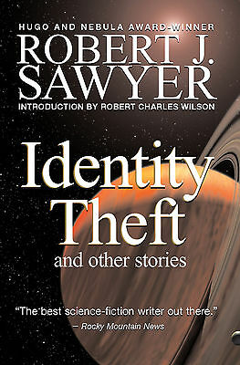 IDENTITY THEFT Robert J. SAWYER first edition signed hardcover -- Short Stories