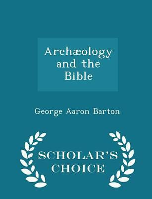 Archaeology and the Bible - Scholar's Choice Edition by George Aaron Barton (Eng