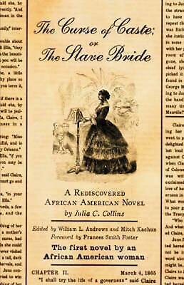 The Curse of Caste; Or the Slave Bride: A Rediscovered African American Novel by