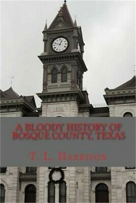 A Bloody History of Bosque County, Texas (Paperback or Softback)