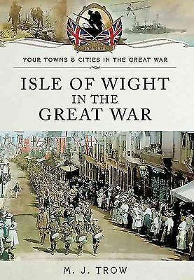 Isle of Wight in the Great War by Meirion Trow Paperback Book
