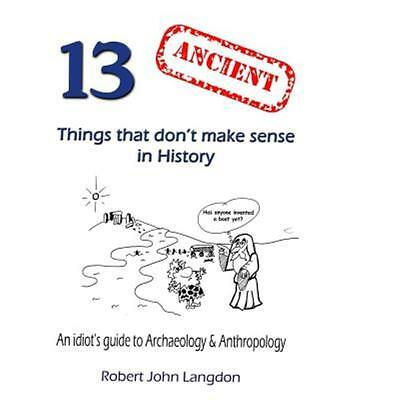 13 Ancient Things That Don't Make Sense in History (Paperback or Softback)