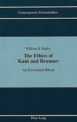 The Ethics of Kant and Brunner: An Existentialist Blend (Contemporary Existentia