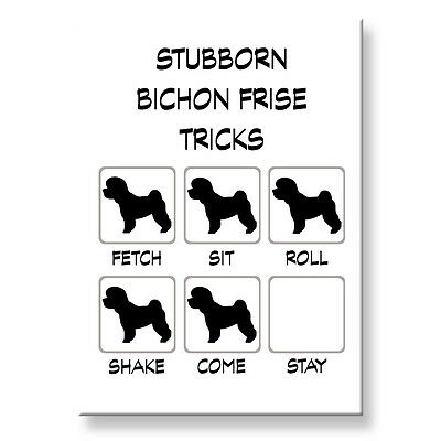 BICHON FRISE Stubborn Tricks FRIDGE MAGNET Steel Case Funny