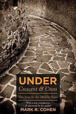 Under Crescent & Cross: The Jews in the Middle Ages by Mark R. Cohen (English) P