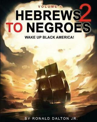 HEBREWS TO NEGROES 2:WAKE UP BLACK AMERICA! Volume 1 by Ronald Dalton Jr. (Engli