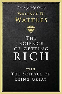The Science of Getting Rich: With the Science of Being Great by Wallace D. Wattl