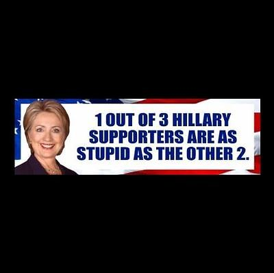"Funny ""1 OUT OF 3 HILLARY SUPPORTERS"" Anti Hillary Clinton BUMPER STICKER decal"