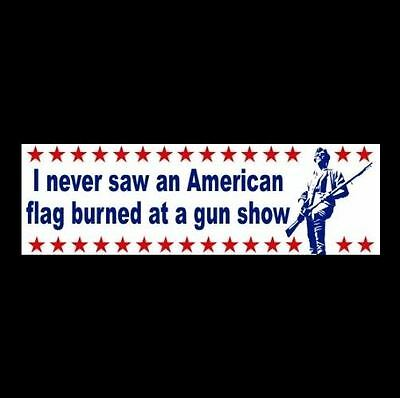 """I NEVER SAW AN AMERICAN FLAG BURNED AT A GUN SHOW"" rights BUMPER STICKER nra"