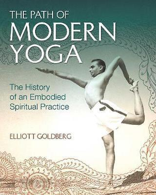 The Path of Modern Yoga: The History of an Embodied Spiritual Practice by Elliot