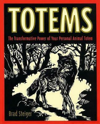 Totems: The Transformative Power of Your Personal Animal Totem by Brad Steiger (