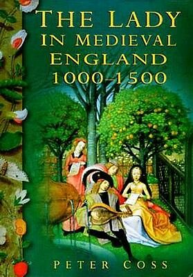 The Lady in Medieval England 1000-1500AD Rape Abduction Rights Marriage Religion