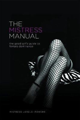 The Mistress Manual: A Good Girl's Guide to Female Dominance-Lorelei