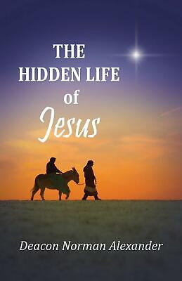 The Hidden Life of Jesus by Deacon Norman Alexander (English) Paperback Book Fre