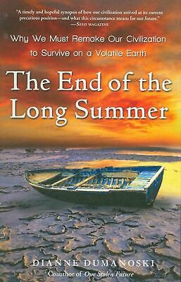 The End of the Long Summer: Why We Must Remake Our Civilization to Survive on a