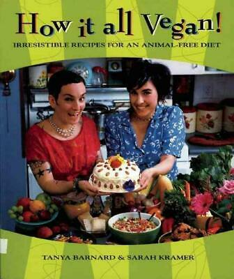 How It All Vegan!: Irresistible Recipes for an Animal-Free Diet: 10th Anniversar
