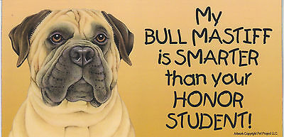 My BULL MASTIFF is SMARTER than your HONOR STUDENT car/fridge MAGNET 4X8