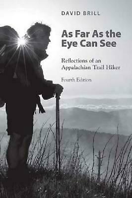 As Far as the Eye Can See: Reflections of an Appalachian Trail Hiker by David Br
