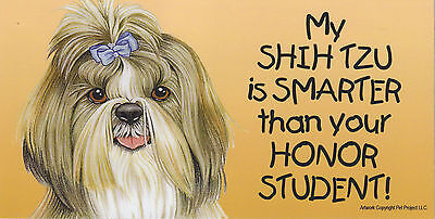 My SHIH TZU is SMARTER than your HONOR STUDENT car/fridge/locker MAGNET 4X8