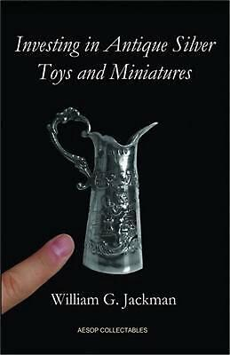 Investing in Antique Silver Toys and Miniatures by William G. Jackman (English)