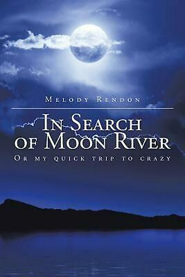 In Search of Moon River: Or my quick trip to crazy by Melody Rendon (English) Pa