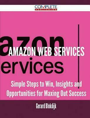 Amazon Web Services - Simple Steps to Win, Insights and Opportunities for Maxing