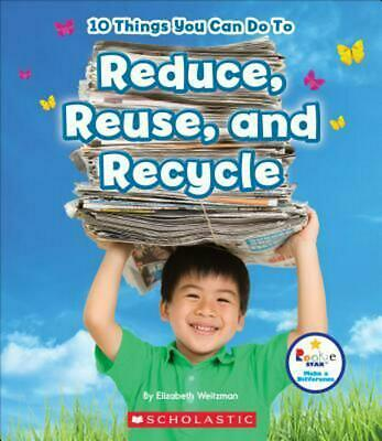 10 Things You Can Do to Reduce, Reuse, Recycle by Elizabeth Weitzman (English) L