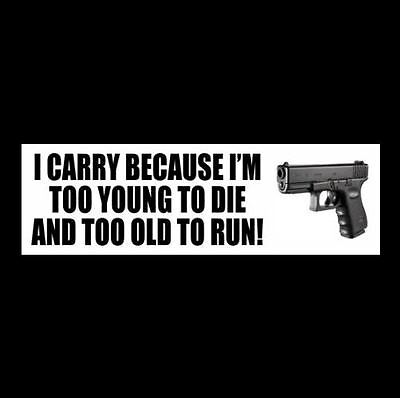 """New """"TOO YOUNG TO DIE - TOO OLD TO RUN"""" pro gun rights BUMPER STICKER decal NRA"""