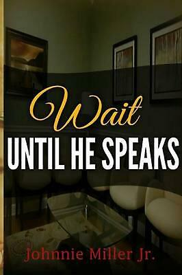 Wait Until He Speaks by Johnnie Miller Jr (English) Paperback Book Free Shipping