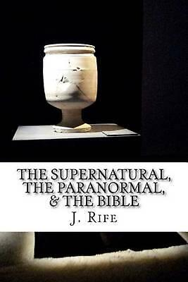 The Supernatural, the Paranormal, & the Bible by J. Rife (English) Paperback Boo