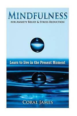 Mindfulness: Anxiety Relief & Stress Reduction by Coral James (English) Paperbac