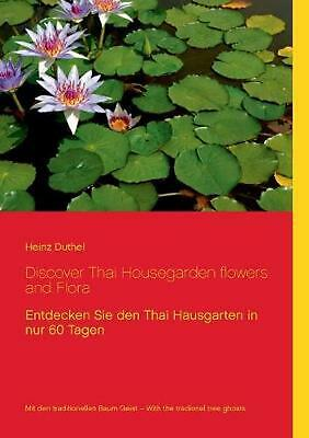 Discover Thai Housegarden Flowers and Flora by Heinz Duthel (German) Paperback B