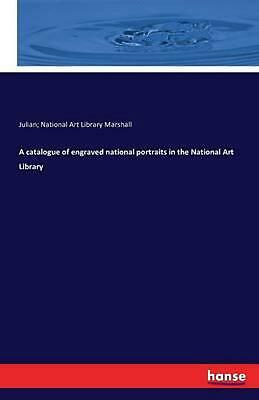 A Catalogue of Engraved National Portraits in the National Art Library by Julian