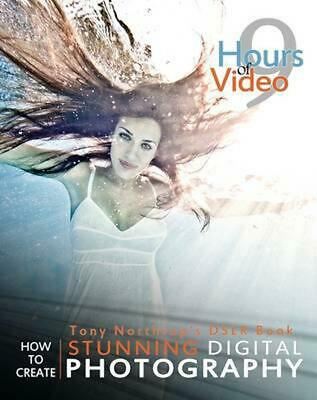 Tony Northrup's Dslr Book: How to Create Stunning Digital Photography by Tony No